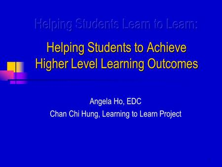 1 Angela Ho, EDC Chan Chi Hung, Learning to Learn Project.