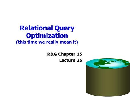 Relational Query Optimization (this time we really mean it)