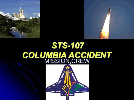 STS-107 COLUMBIA ACCIDENT STS-107 COLUMBIA ACCIDENT MISSION,CREW.