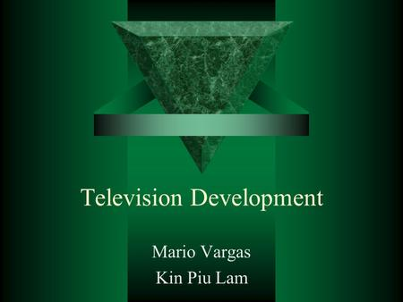 Television Development Mario Vargas Kin Piu Lam. Project Goals  Gain a better understanding of the origins of Television –where we are now –what we see.