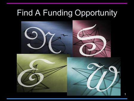 1 Find A Funding Opportunity. 2 Find Opportunity & Download Package ALL applications must be submitted in response to a Funding Opportunity Announcement.