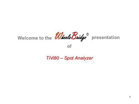 1 TiVi80 – Spot Analyzer Welcome to the presentation of.