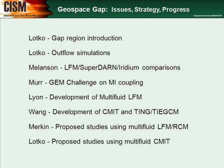 Geospace Gap: Issues, Strategy, Progress Cosponsored by NASA HTP Lotko - Gap region introduction Lotko - Outflow simulations Melanson - LFM/SuperDARN/Iridium.