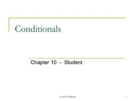 (c) 2003 E.S.Boese1 Conditionals Chapter 10 - Student.