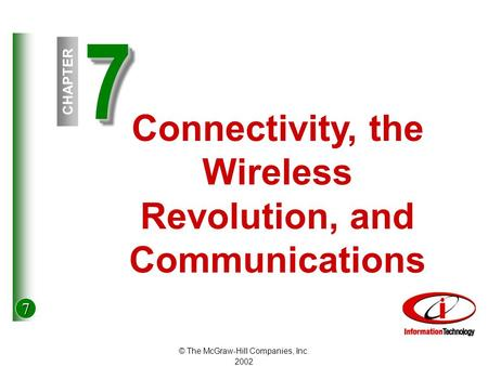 7 © The McGraw-Hill Companies, Inc. 2002 77 CHAPTER Connectivity, the Wireless Revolution, and Communications.