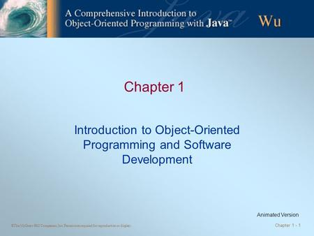 ©The McGraw-Hill Companies, Inc. Permission required for reproduction or display. Chapter 1 - 1 Chapter 1 Introduction to Object-Oriented Programming and.