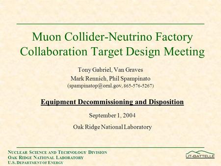 N UCLEAR S CIENCE AND T ECHNOLOGY D IVISION O AK R IDGE N ATIONAL L ABORATORY U.S. D EPARTMENT OF E NERGY Muon Collider-Neutrino Factory Collaboration.