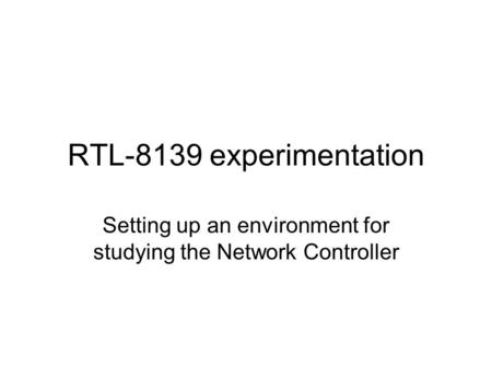 RTL-8139 experimentation Setting up an environment for studying the Network Controller.