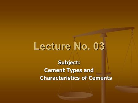Subject: Cement Types and Characteristics of Cements