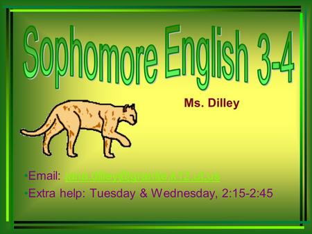 Ms. Dilley   Extra help: Tuesday & Wednesday, 2:15-2:45.