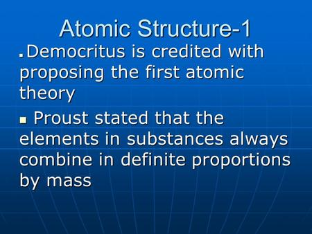 Atomic Structure-1 Democritus is credited with proposing the first atomic theory Democritus is credited with proposing the first atomic theory Proust stated.