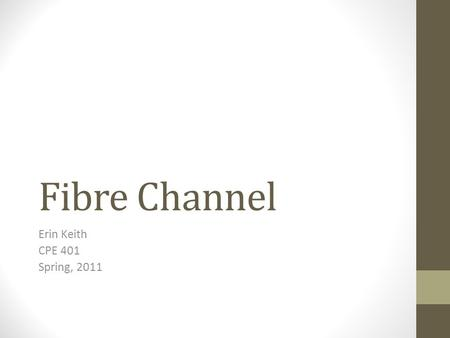 Fibre Channel Erin Keith CPE 401 Spring, 2011. Fibre Channel Storage Area Networks Overview Functionality Format Applications References.