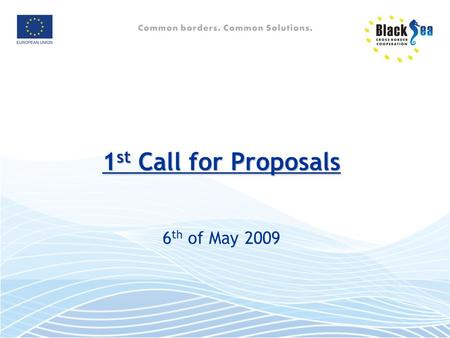 1 st Call for Proposals 1 st Call for Proposals 6 th of May 2009.