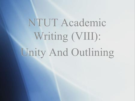 NTUT Academic Writing (VIII): Unity And Outlining.