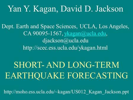 Yan Y. Kagan, David D. Jackson Dept. Earth and Space Sciences, UCLA, Los Angeles, CA 90095-1567,