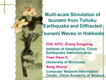 Multi-scale Simulation of tsunami from Tohoku Earthquake and Diffracted Tsunami Waves in Hokkaido ZHU AIYU, Zhang Dongning Institute of Geophysics, China.