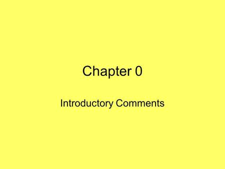 Chapter 0 Introductory Comments. Overview Syllabus Detailed power point slides My Web Page –Homework on web page –Readings –Other.