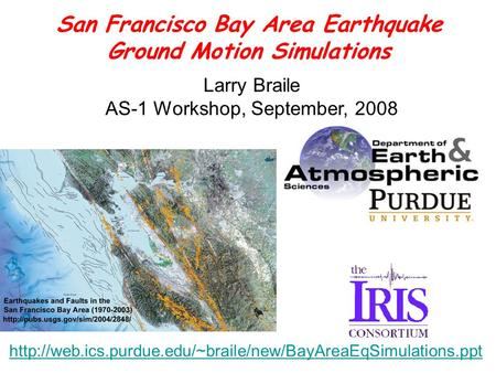 Larry Braile AS-1 Workshop, September, 2008 San Francisco Bay Area Earthquake Ground Motion Simulations