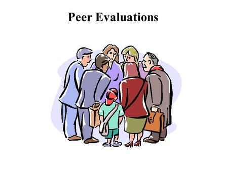 Peer Evaluations. Attendance- Does the team member attend group meetings? Is advance warning of non-attendance given? Is the member late to meetings?
