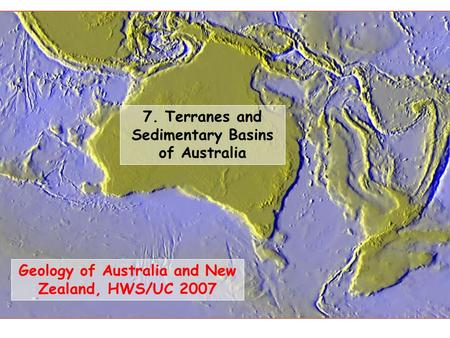 Geology of Australia and New Zealand, HWS/UC 2007 7. Terranes and Sedimentary Basins of Australia.