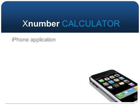 1 iPhone application Xnumber CALCULATOR. Hundred Thousand & Million keys Total, Input & Memory displays Memory swap key UNDO key! Virtual Tape Not found.