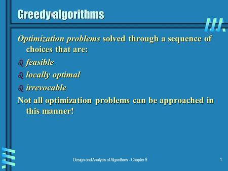 Design and Analysis of Algorithms - Chapter 91 Greedy algorithms Optimization problems solved through a sequence of choices that are: b feasible b locally.