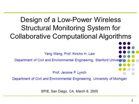 1 Design of a Low-Power Wireless Structural Monitoring System for Collaborative Computational Algorithms Yang Wang, Prof. Kincho H. Law Department of Civil.