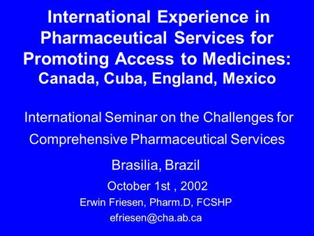 International Experience in Pharmaceutical Services for Promoting Access to Medicines: Canada, Cuba, England, Mexico International Seminar on the Challenges.