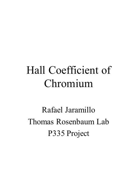 Hall Coefficient of Chromium Rafael Jaramillo Thomas Rosenbaum Lab P335 Project.