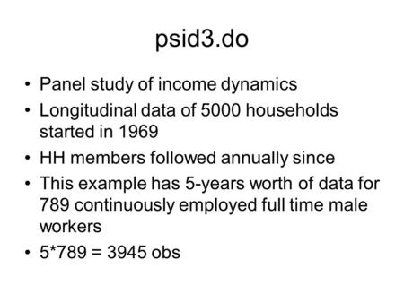 Psid3.do Panel study of income dynamics Longitudinal data of 5000 households started in 1969 HH members followed annually since This example has 5-years.