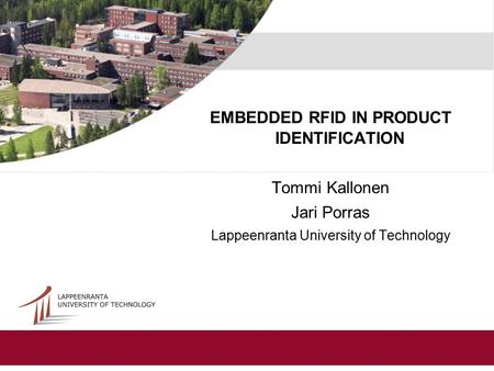 EMBEDDED RFID IN PRODUCT IDENTIFICATION Tommi Kallonen Jari Porras Lappeenranta University of Technology.