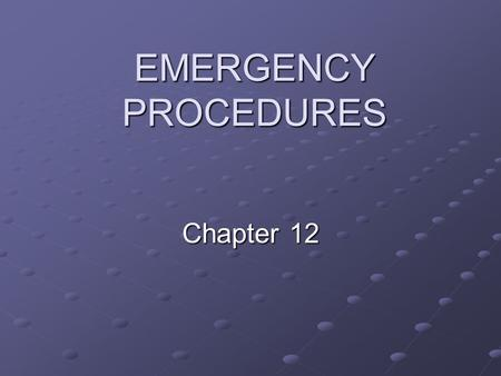EMERGENCY PROCEDURES Chapter 12. Prompt Care is Essential Knowledge of what to do Knowledge of how to do it Being prepared to follow through There is.