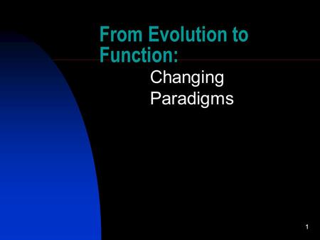 1 From Evolution to Function: Changing Paradigms.