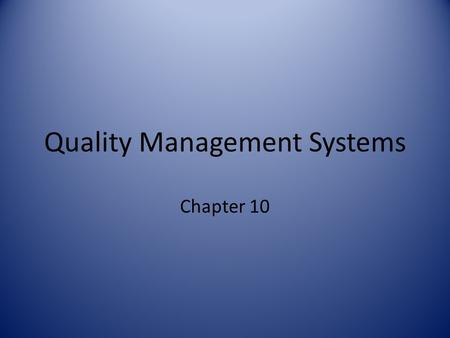 Quality Management Systems Chapter 10. Introduction ISO- International Organization for Standardization Founded in 1946, in Geneva, Switzerland Main function.