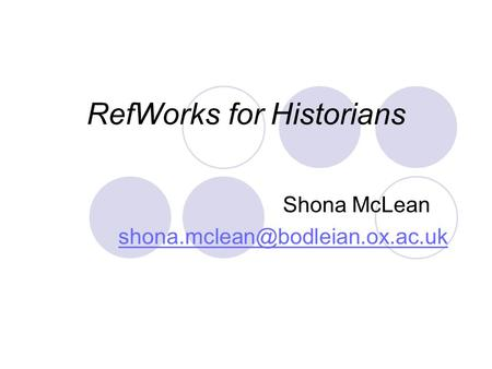 RefWorks for Historians Shona McLean