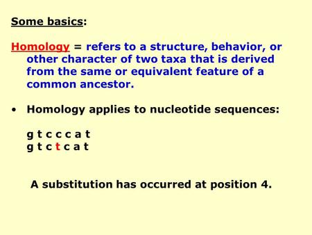 Some basics: Homology = refers to a structure, behavior, or other character of two taxa that is derived from the same or equivalent feature of a common.