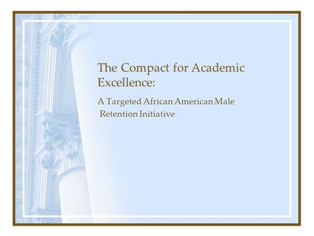 The Compact for Academic Excellence: A Targeted African American Male Retention Initiative.