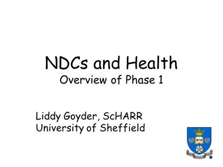 NDCs and Health Overview of Phase 1 Liddy Goyder, ScHARR University of Sheffield.