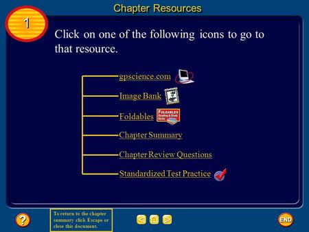 To return to the chapter summary click Escape or close this document. gpscience.com Image Bank Foldables Standardized Test Practice 1 1 Chapter Resources.
