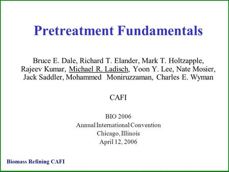 Pretreatment Fundamentals Bruce E. Dale, Richard T. Elander, Mark T. Holtzapple, Rajeev Kumar, Michael R. Ladisch, Yoon Y. Lee, Nate Mosier, Jack Saddler,