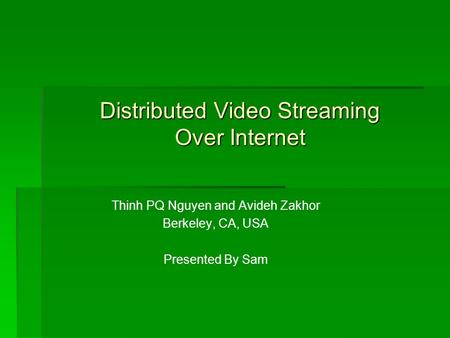 Distributed Video Streaming Over Internet Thinh PQ Nguyen and Avideh Zakhor Berkeley, CA, USA Presented By Sam.