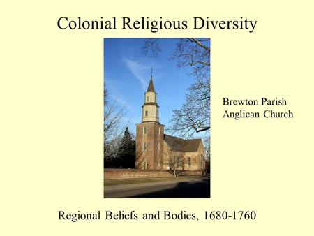 Colonial Religious Diversity Regional Beliefs and Bodies, 1680-1760 Brewton Parish Anglican Church.