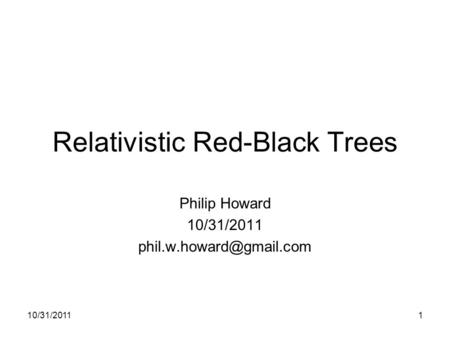 10/31/20111 Relativistic Red-Black Trees Philip Howard 10/31/2011