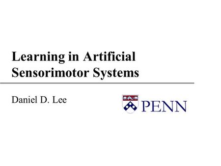 Learning in Artificial Sensorimotor Systems Daniel D. Lee.