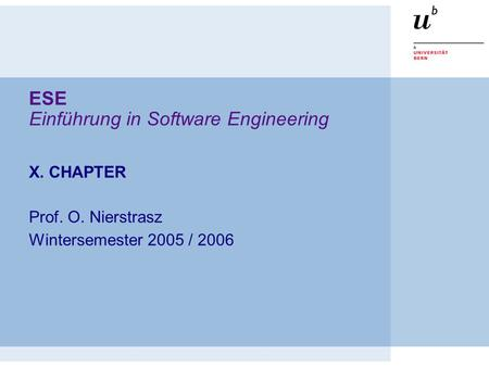 ESE Einführung in Software Engineering X. CHAPTER Prof. O. Nierstrasz Wintersemester 2005 / 2006.