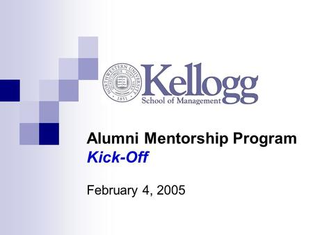 Alumni Mentorship Program Kick-Off February 4, 2005.