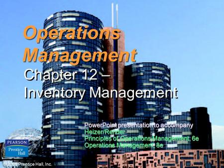 Operations Management Chapter 12 – Inventory Management © 2006 Prentice Hall, Inc. PowerPoint presentation to accompany Heizer/Render Principles of Operations.