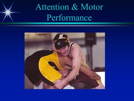 Attention & Motor Performance. A Game to Remember  It's March 2003. The game was tied. David Hehn travels down court. He receives the pass; he stops;