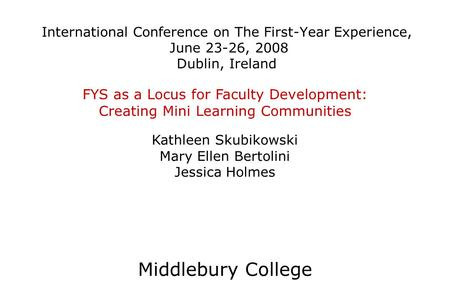 International Conference on The First-Year Experience, June 23-26, 2008 Dublin, Ireland FYS as a Locus for Faculty Development: Creating Mini Learning.