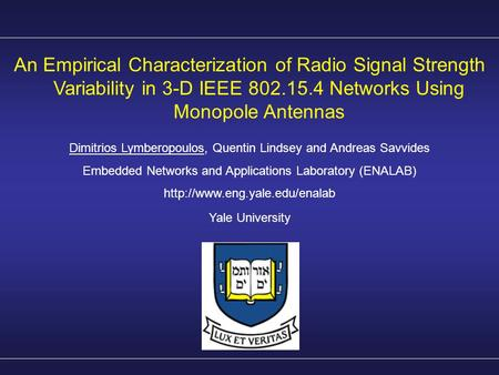 An Empirical Characterization of Radio Signal Strength Variability in 3-D IEEE 802.15.4 Networks Using Monopole Antennas Dimitrios Lymberopoulos, Quentin.